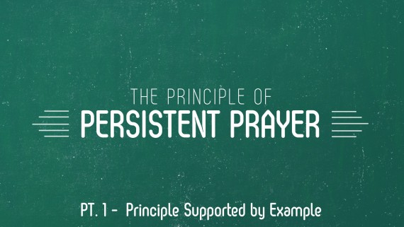 The Principle of Persistent Prayer | Part 1