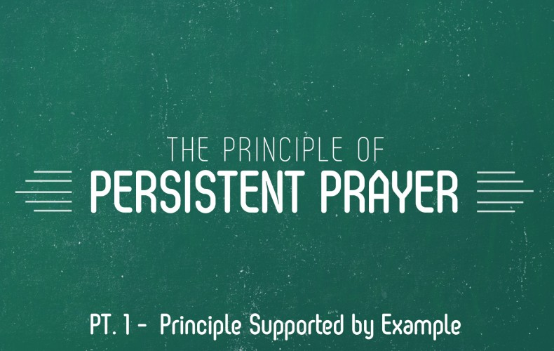 The Principle of Persistent Prayer   Part 1