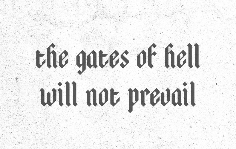 The Gates of Hell Will Not Prevail