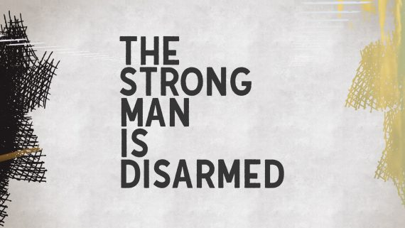 The Strong Man is Disarmed
